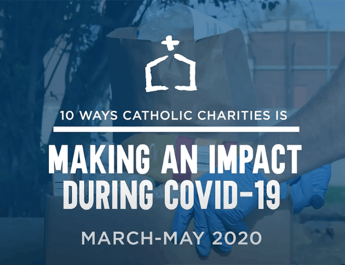 10 Ways Catholic Charities is Making an Impact During the COVID-19 Pandemic (March-May 2020, Video)